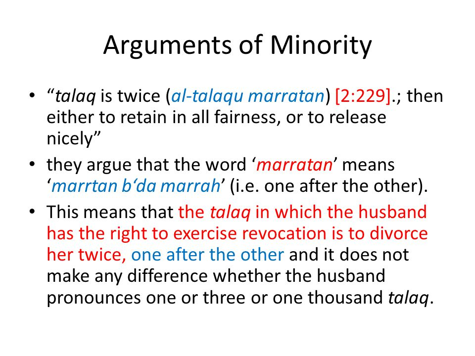 Arguments of Minority talaq is twice (al-talaqu marratan) [2:229].; then either to retain in all fairness, or to release nicely